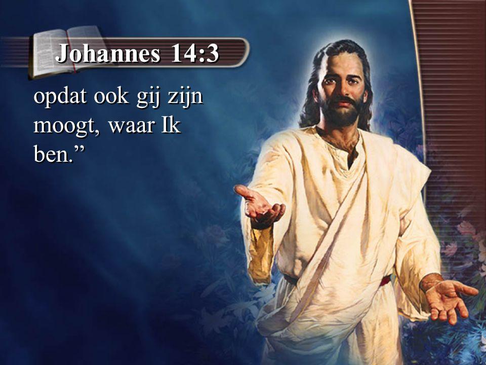 """Johannes 14:3 opdat ook gij zijn moogt, waar Ik ben."""""""