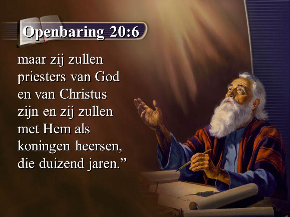 """Openbaring 20:6 maar zij zullen priesters van God en van Christus zijn en zij zullen met Hem als koningen heersen, die duizend jaren."""""""
