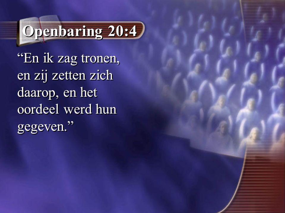 """Openbaring 20:4 """"En ik zag tronen, en zij zetten zich daarop, en het oordeel werd hun gegeven."""""""