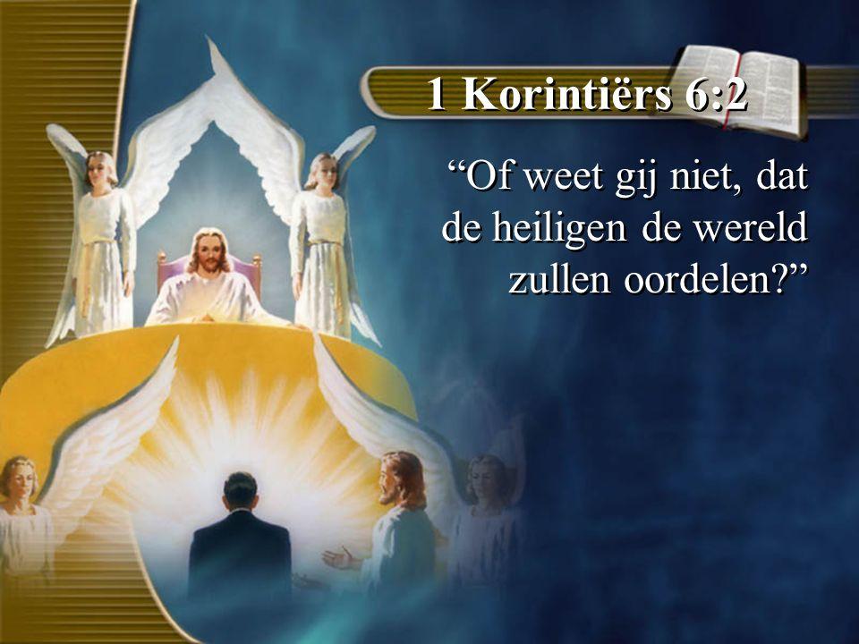 """1 Korintiërs 6:2 """"Of weet gij niet, dat de heiligen de wereld zullen oordelen?"""""""