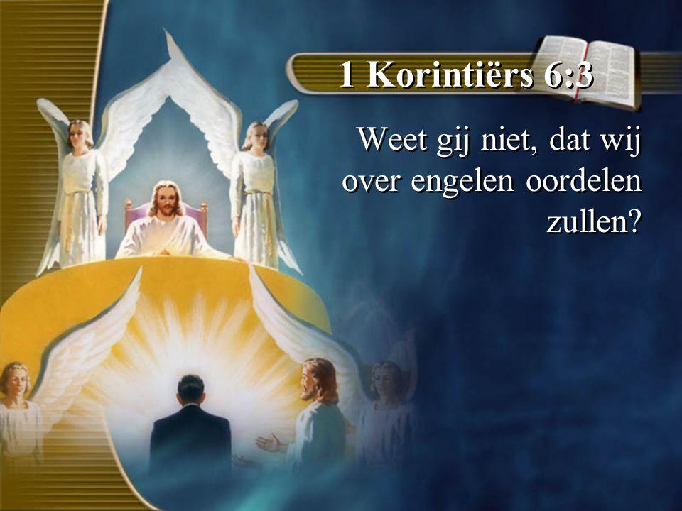 1 Korintiërs 6:3 Weet gij niet, dat wij over engelen oordelen zullen?