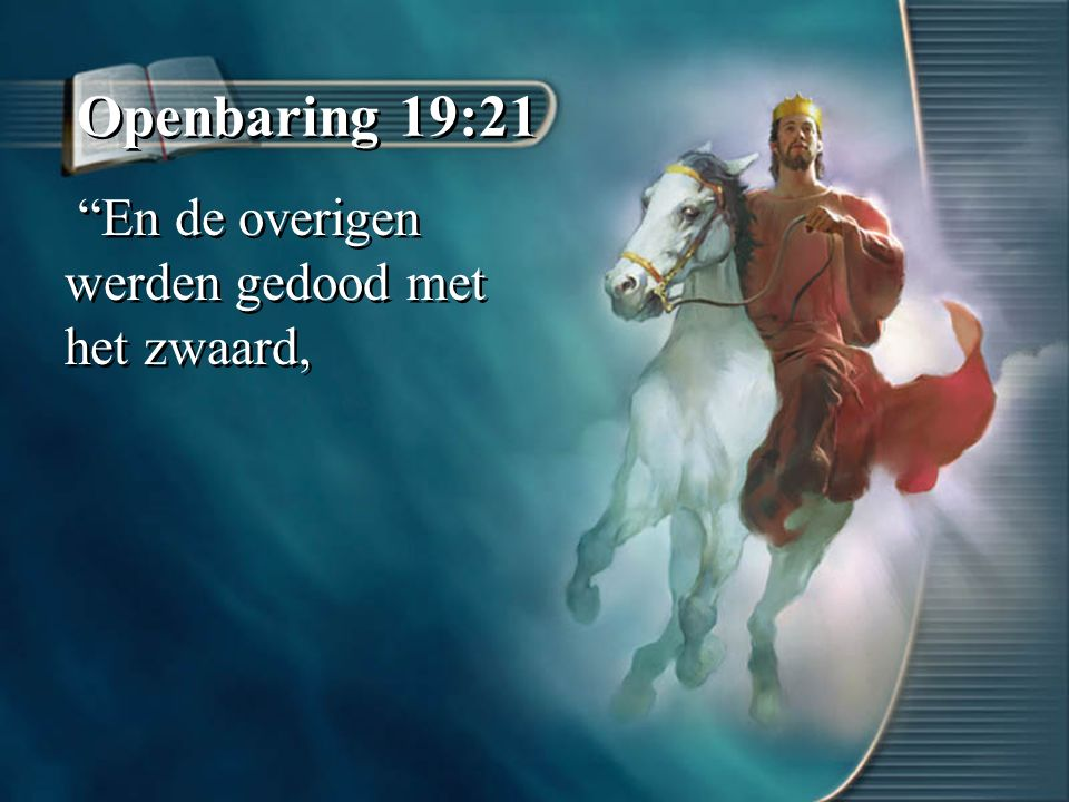 """Openbaring 19:21 """"En de overigen werden gedood met het zwaard,"""