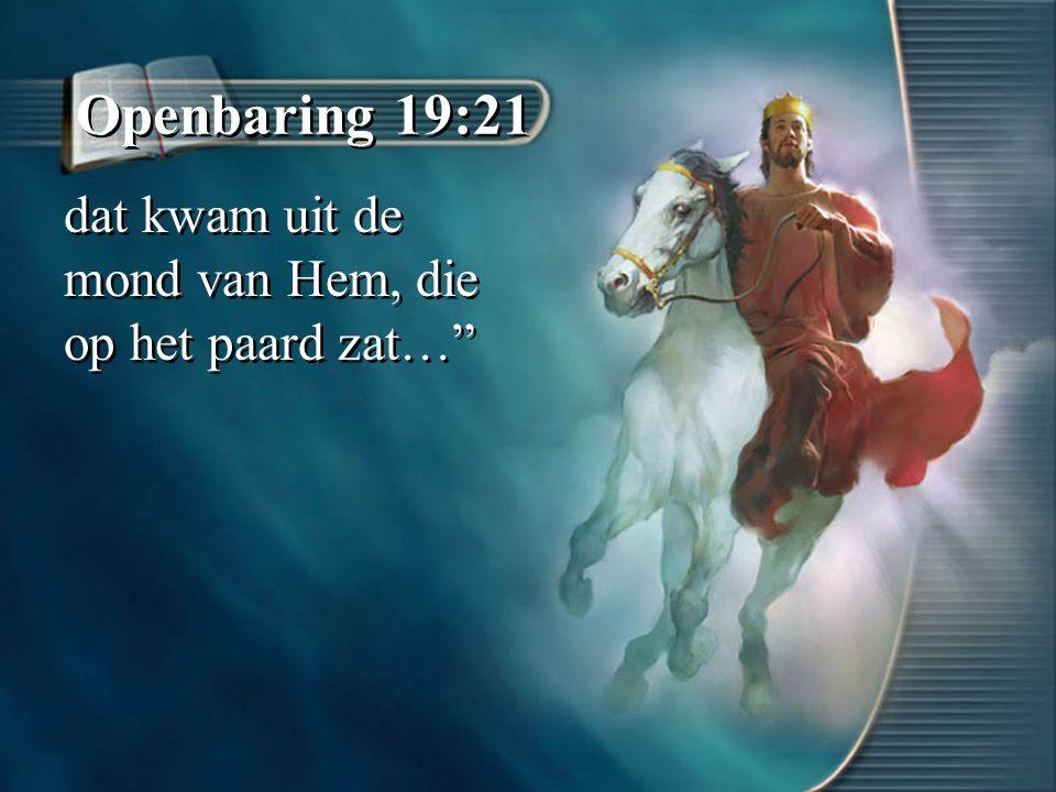 """Openbaring 19:21 dat kwam uit de mond van Hem, die op het paard zat…"""""""