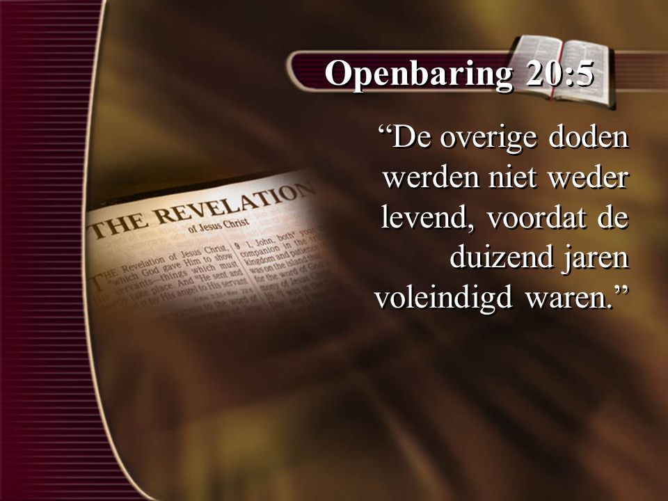 """Openbaring 20:5 """"De overige doden werden niet weder levend, voordat de duizend jaren voleindigd waren."""""""