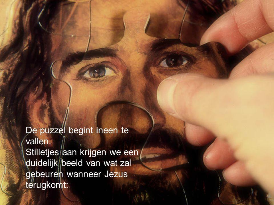 De puzzel begint ineen te vallen. Stilletjes aan krijgen we een duidelijk beeld van wat zal gebeuren wanneer Jezus terugkomt: