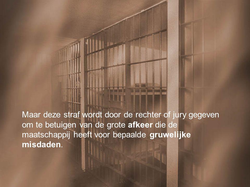 Maar deze straf wordt door de rechter of jury gegeven om te betuigen van de grote afkeer die de maatschappij heeft voor bepaalde gruwelijke misdaden.