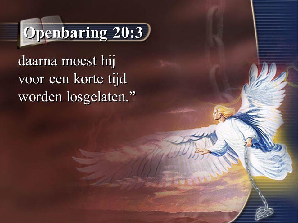 """Openbaring 20:3 daarna moest hij voor een korte tijd worden losgelaten."""""""