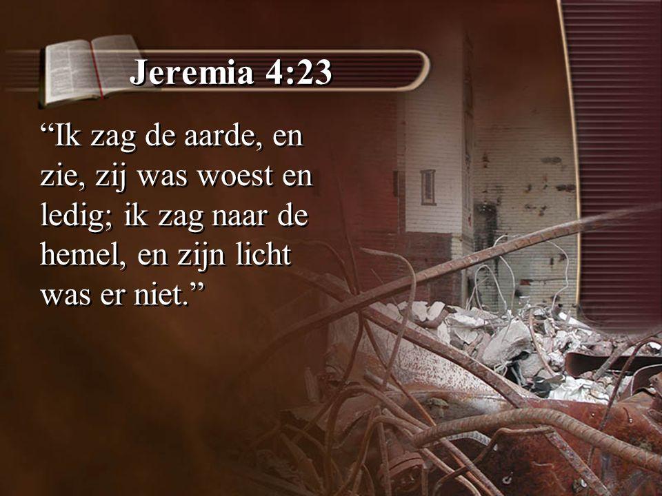 """Jeremia 4:23 """"Ik zag de aarde, en zie, zij was woest en ledig; ik zag naar de hemel, en zijn licht was er niet."""""""