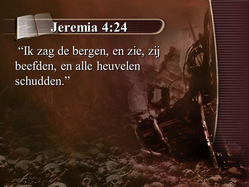 """Jeremia 4:24 """"Ik zag de bergen, en zie, zij beefden, en alle heuvelen schudden."""""""