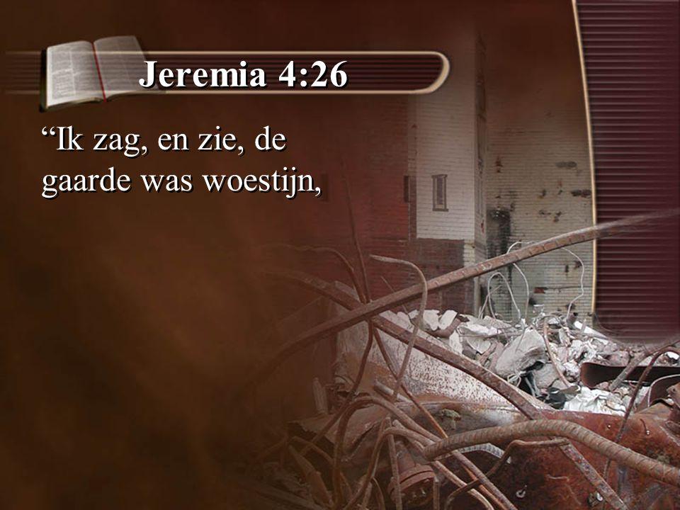 """Jeremia 4:26 """"Ik zag, en zie, de gaarde was woestijn,"""