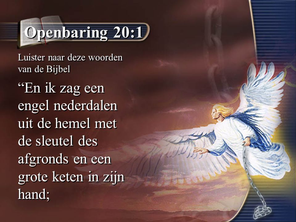 """Openbaring 20:1 Luister naar deze woorden van de Bijbel """"En ik zag een engel nederdalen uit de hemel met de sleutel des afgronds en een grote keten in"""