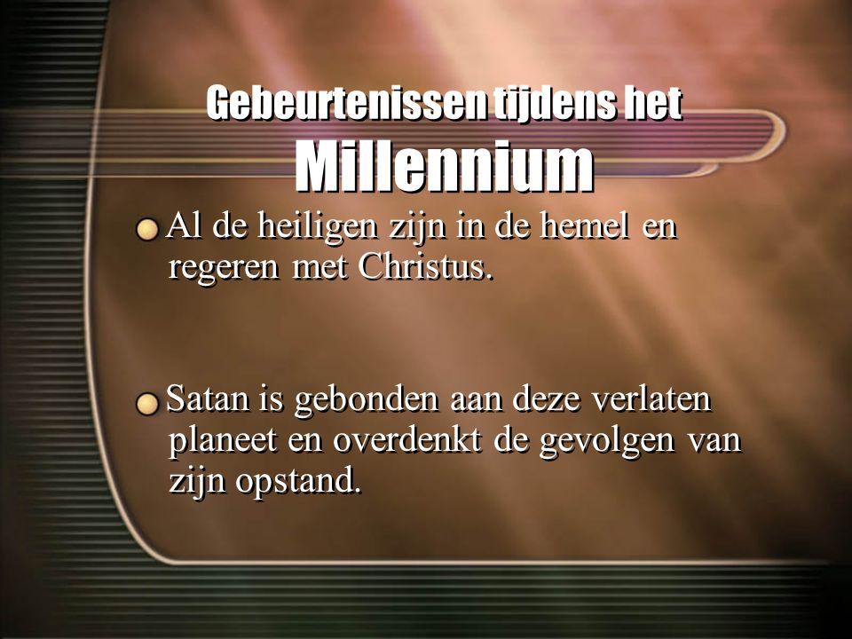 Gebeurtenissen tijdens het Millennium Al de heiligen zijn in de hemel en regeren met Christus. Satan is gebonden aan deze verlaten planeet en overdenk