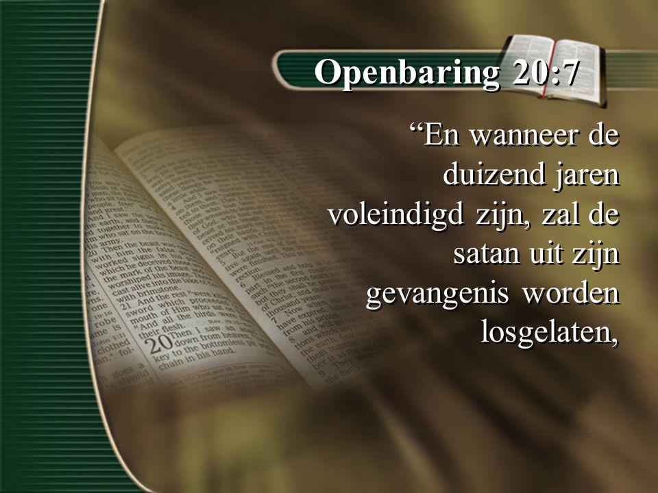 """Openbaring 20:7 """"En wanneer de duizend jaren voleindigd zijn, zal de satan uit zijn gevangenis worden losgelaten,"""
