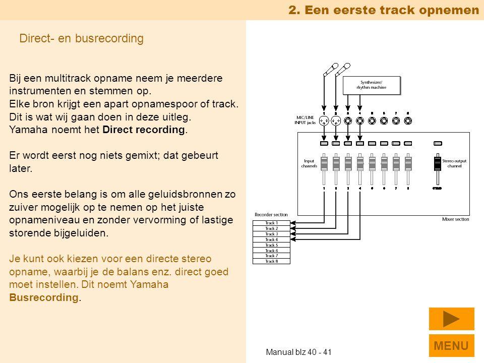 2. Een eerste track opnemen Direct- en busrecording Bij een multitrack opname neem je meerdere instrumenten en stemmen op. Elke bron krijgt een apart