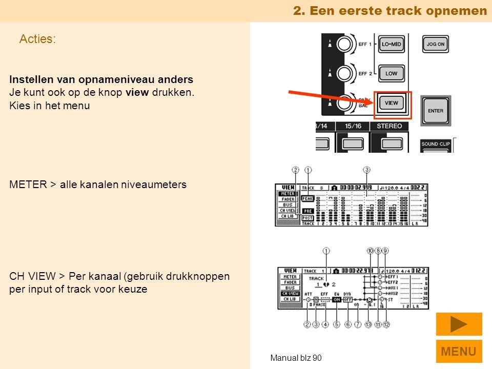 Instellen van opnameniveau anders Je kunt ook op de knop view drukken.
