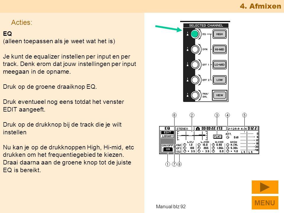4. Afmixen EQ (alleen toepassen als je weet wat het is) Je kunt de equalizer instellen per input en per track. Denk erom dat jouw instellingen per inp
