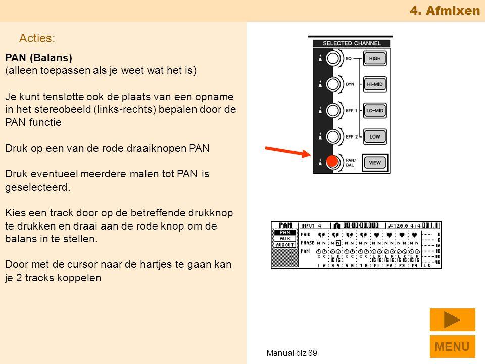 4. Afmixen PAN (Balans) (alleen toepassen als je weet wat het is) Je kunt tenslotte ook de plaats van een opname in het stereobeeld (links-rechts) bep