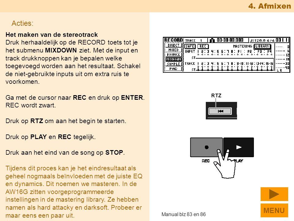 4. Afmixen Het maken van de stereotrack Druk herhaaldelijk op de RECORD toets tot je het submenu MIXDOWN ziet. Met de input en track drukknoppen kan j