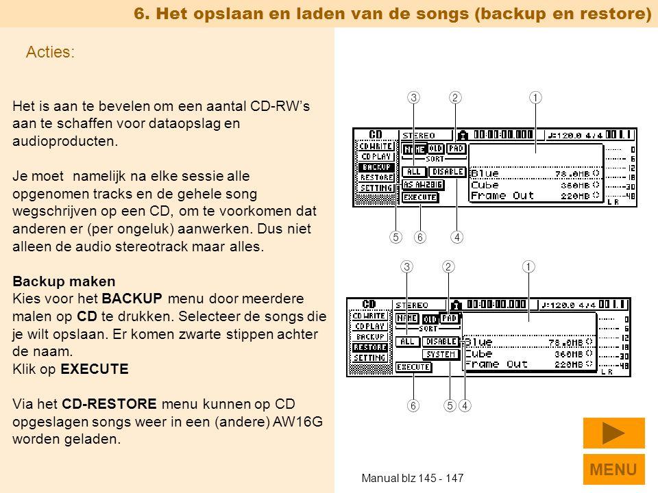 6. Het opslaan en laden van de songs (backup en restore) Het is aan te bevelen om een aantal CD-RW's aan te schaffen voor dataopslag en audioproducten
