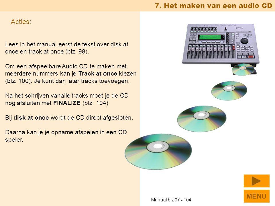 7. Het maken van een audio CD Lees in het manual eerst de tekst over disk at once en track at once (blz. 98). Om een afspeelbare Audio CD te maken met
