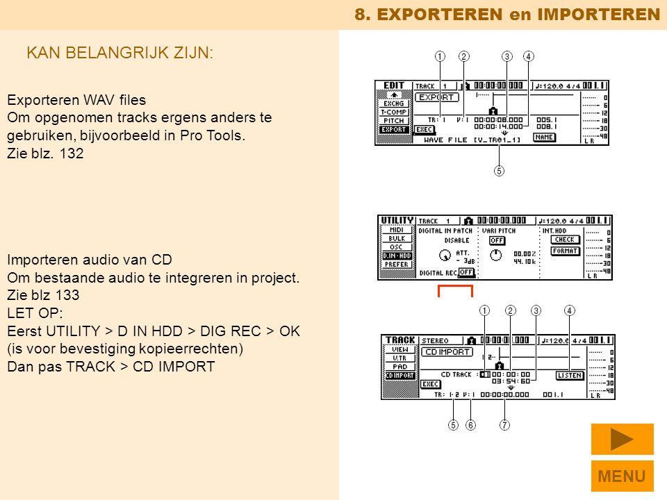8. EXPORTEREN en IMPORTEREN Exporteren WAV files Om opgenomen tracks ergens anders te gebruiken, bijvoorbeeld in Pro Tools. Zie blz. 132 Importeren au