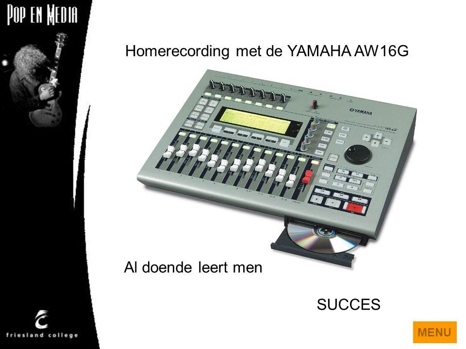Homerecording met de YAMAHA AW16G Al doende leert men SUCCES MENU