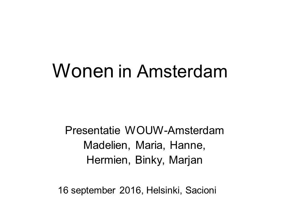Wonen in Amsterdam Presentatie WOUW-Amsterdam Madelien, Maria, Hanne, Hermien, Binky, Marjan 16 september 2016, Helsinki, Sacioni