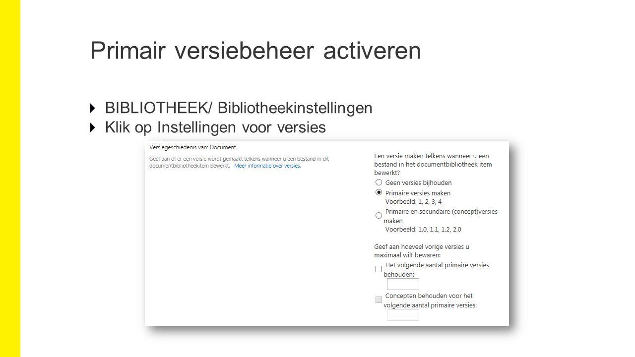 Primair versiebeheer activeren BIBLIOTHEEK/ Bibliotheekinstellingen Klik op Instellingen voor versies