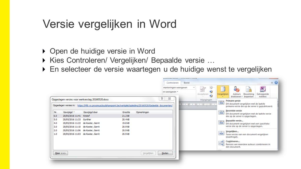 Versie vergelijken in Word Open de huidige versie in Word Kies Controleren/ Vergelijken/ Bepaalde versie … En selecteer de versie waartegen u de huidige wenst te vergelijken