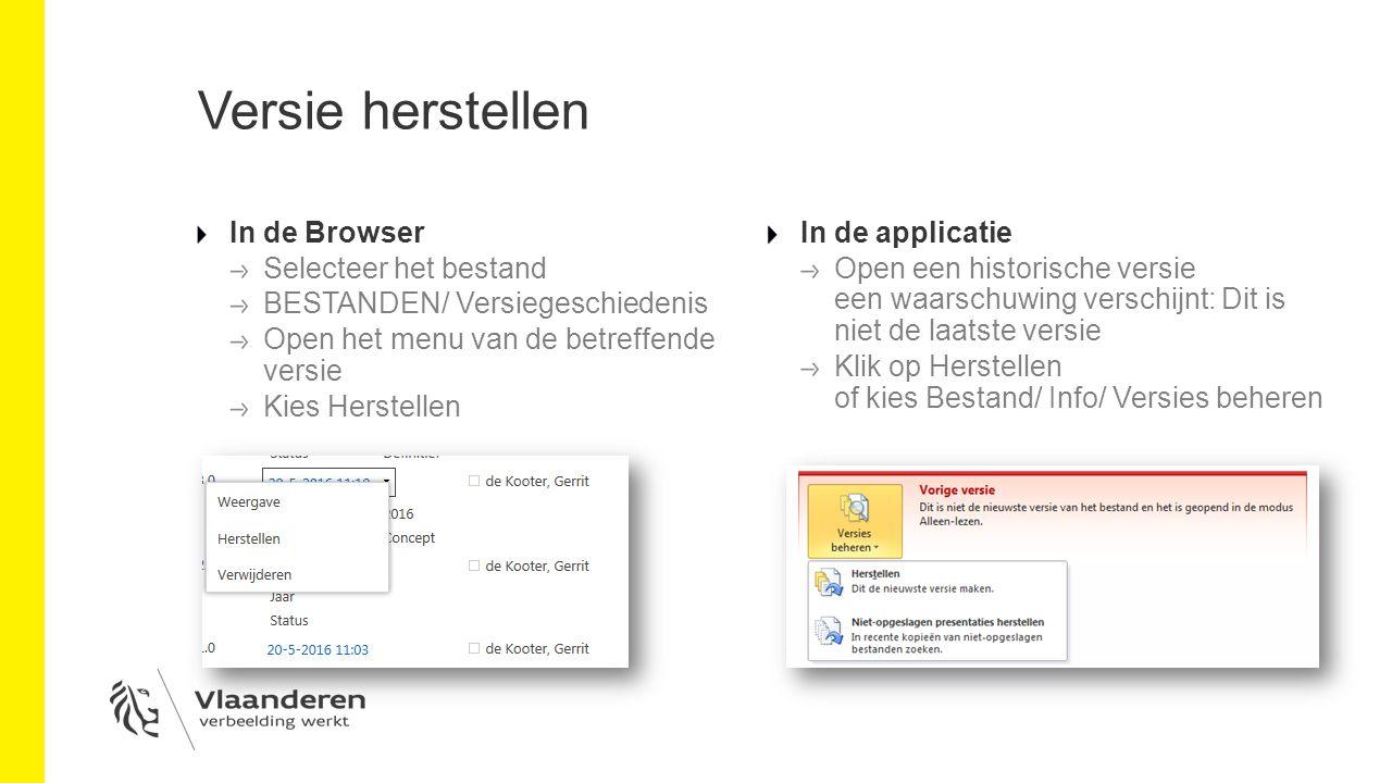 Versie herstellen In de Browser Selecteer het bestand BESTANDEN/ Versiegeschiedenis Open het menu van de betreffende versie Kies Herstellen In de applicatie Open een historische versie een waarschuwing verschijnt: Dit is niet de laatste versie Klik op Herstellen of kies Bestand/ Info/ Versies beheren
