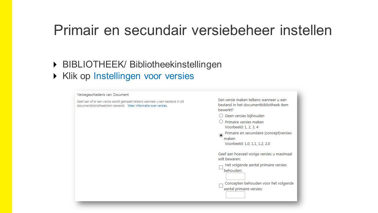 Primair en secundair versiebeheer instellen BIBLIOTHEEK/ Bibliotheekinstellingen Klik op Instellingen voor versies