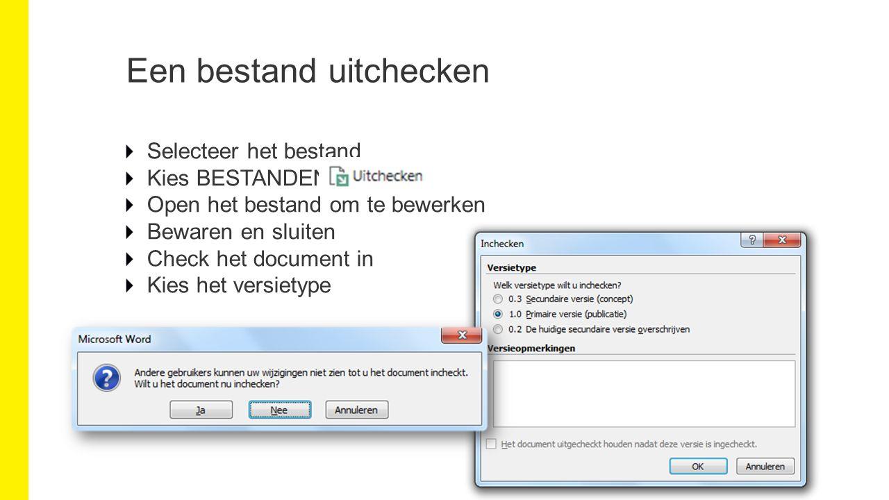 Een bestand uitchecken Selecteer het bestand Kies BESTANDEN/ Open het bestand om te bewerken Bewaren en sluiten Check het document in Kies het versietype
