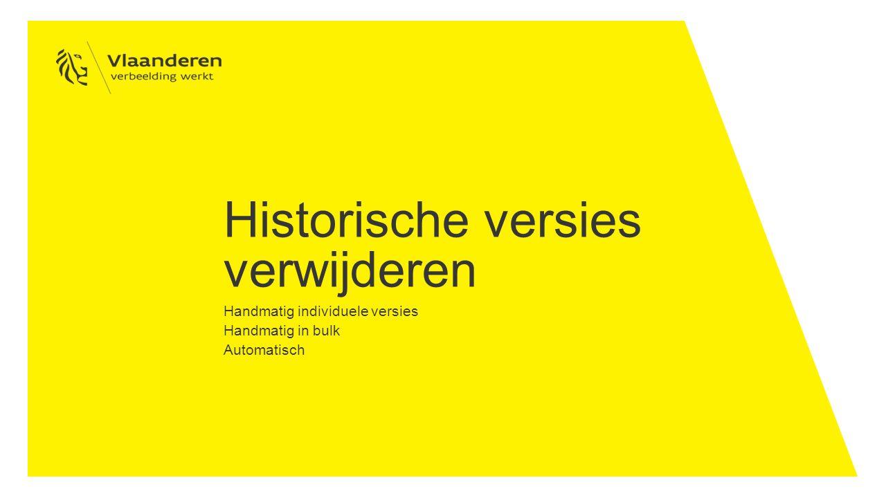 Historische versies verwijderen Handmatig individuele versies Handmatig in bulk Automatisch