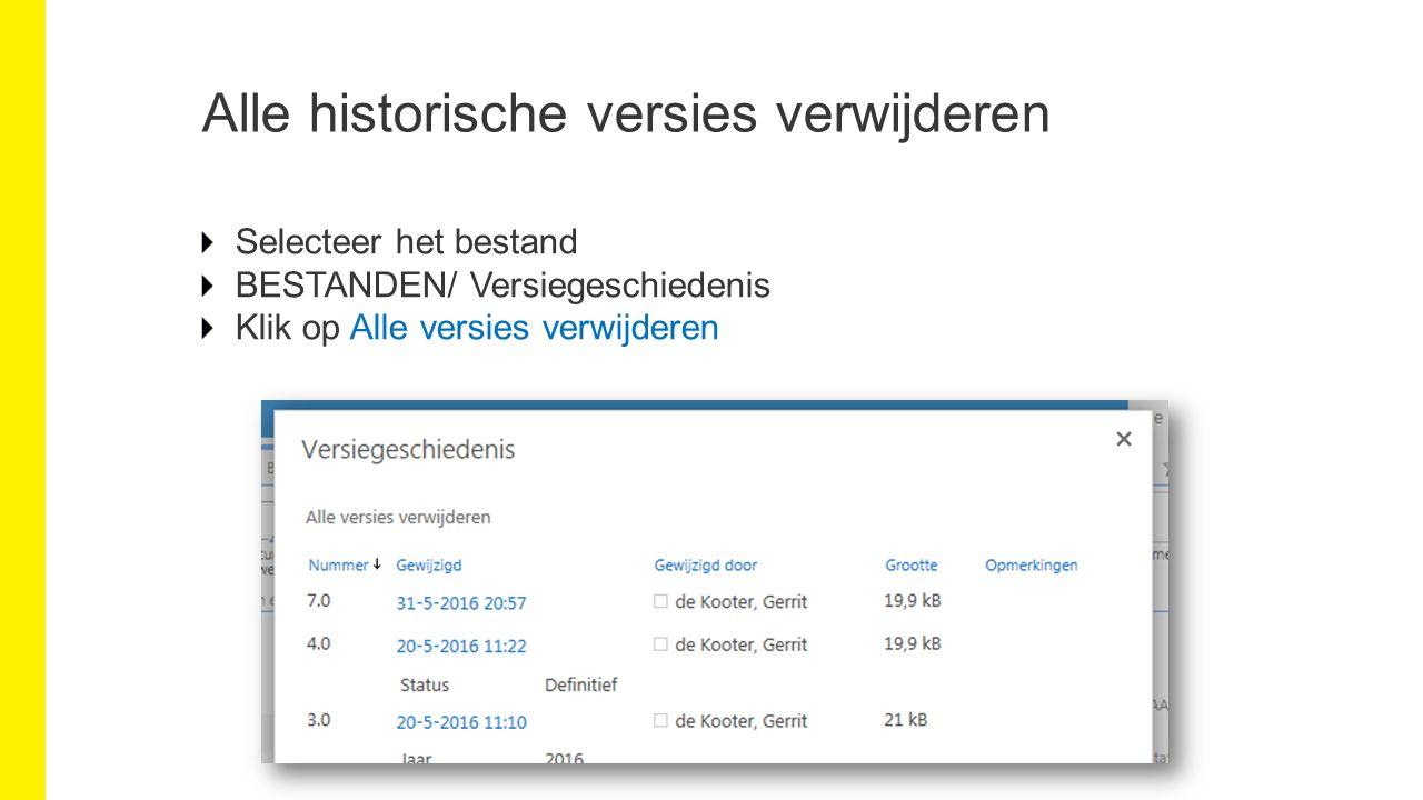 Alle historische versies verwijderen Selecteer het bestand BESTANDEN/ Versiegeschiedenis Klik op Alle versies verwijderen