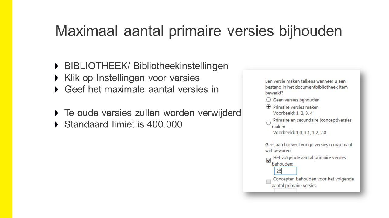 Maximaal aantal primaire versies bijhouden BIBLIOTHEEK/ Bibliotheekinstellingen Klik op Instellingen voor versies Geef het maximale aantal versies in Te oude versies zullen worden verwijderd Standaard limiet is 400.000