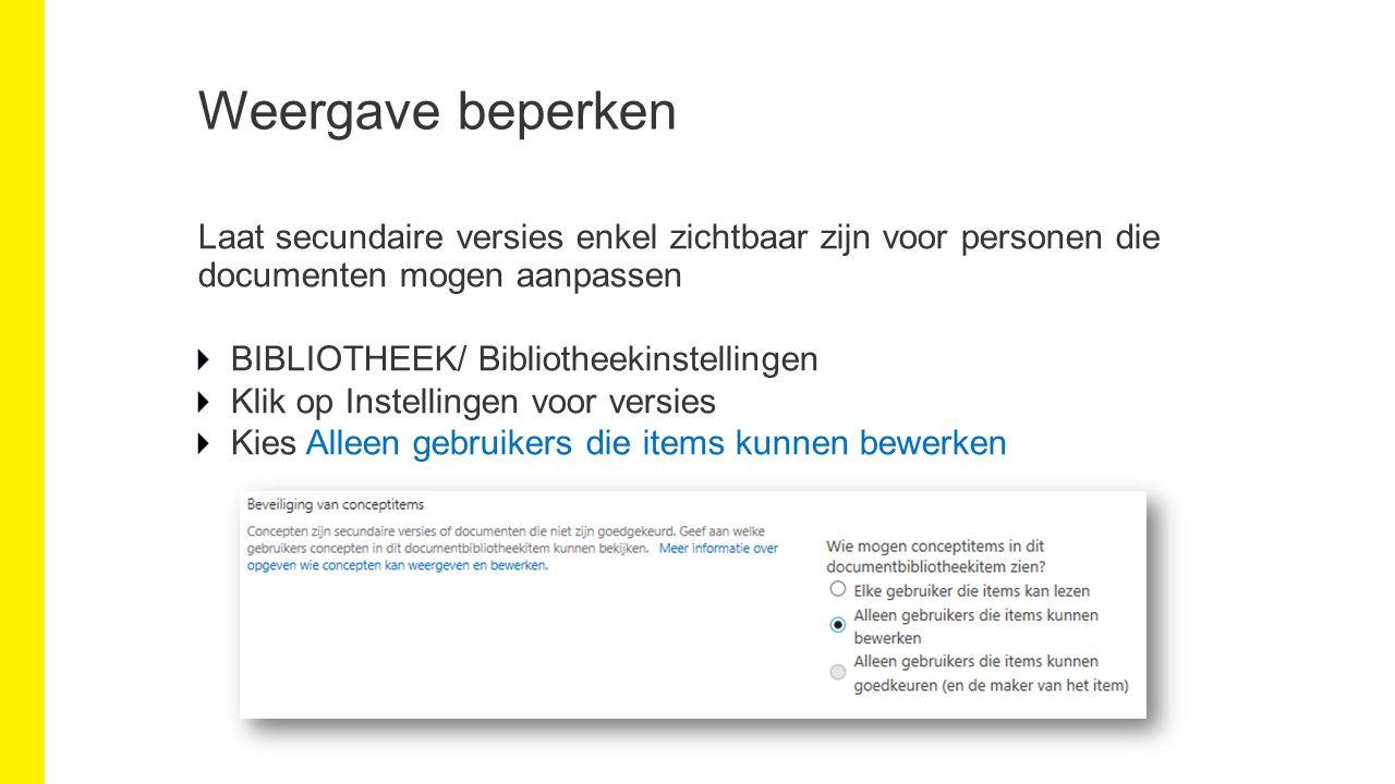 Weergave beperken Laat secundaire versies enkel zichtbaar zijn voor personen die documenten mogen aanpassen BIBLIOTHEEK/ Bibliotheekinstellingen Klik op Instellingen voor versies Kies Alleen gebruikers die items kunnen bewerken