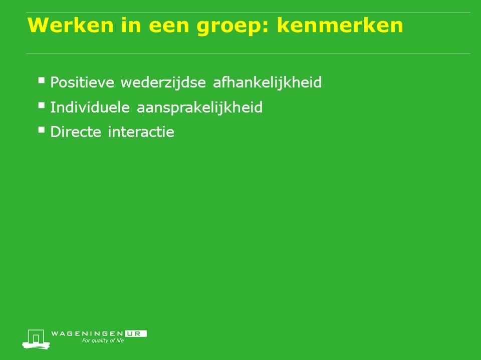 Werken in een groep: kenmerken  Positieve wederzijdse afhankelijkheid  Individuele aansprakelijkheid  Directe interactie