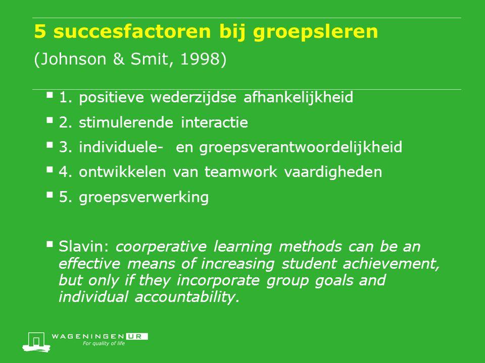 5 succesfactoren bij groepsleren (Johnson & Smit, 1998)  1.