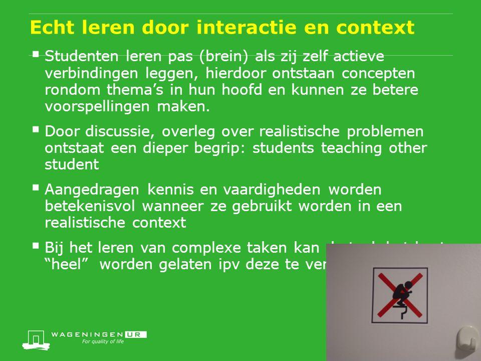 Echt leren door interactie en context  Studenten leren pas (brein) als zij zelf actieve verbindingen leggen, hierdoor ontstaan concepten rondom thema's in hun hoofd en kunnen ze betere voorspellingen maken.