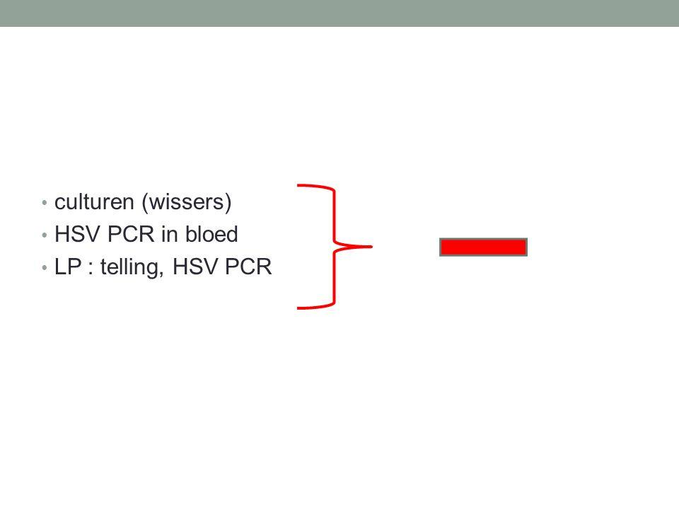 culturen (wissers) HSV PCR in bloed LP : telling, HSV PCR