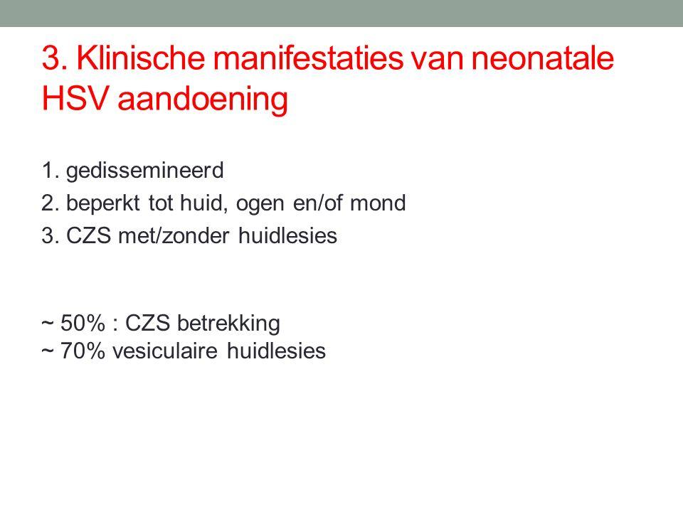 3. Klinische manifestaties van neonatale HSV aandoening 1.