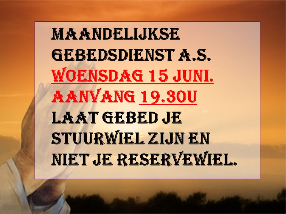 Maandelijkse gebedsdienst a.s. Woensdag 15 juni.