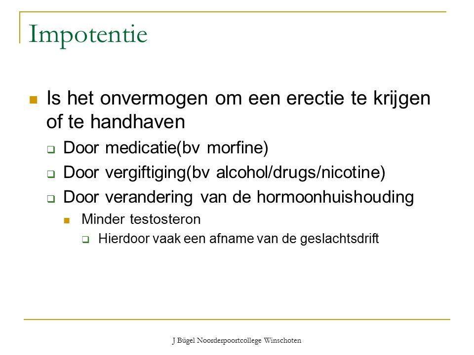J Bügel Noorderpoortcollege Winschoten Impotentie Is het onvermogen om een erectie te krijgen of te handhaven  Door medicatie(bv morfine)  Door vergiftiging(bv alcohol/drugs/nicotine)  Door verandering van de hormoonhuishouding Minder testosteron  Hierdoor vaak een afname van de geslachtsdrift