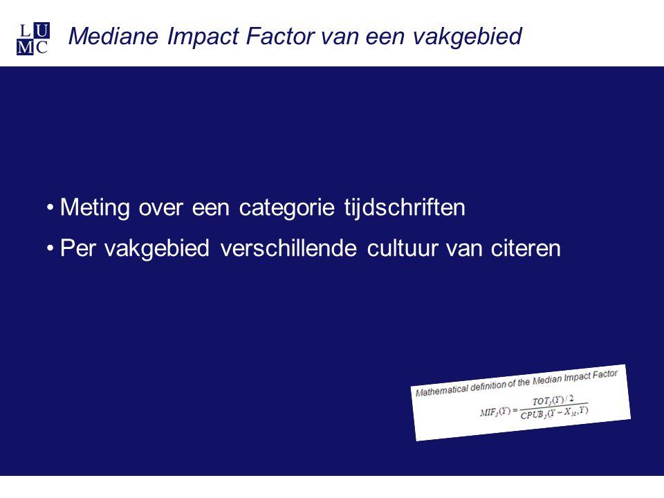 Mediane Impact Factor van een vakgebied Meting over een categorie tijdschriften Per vakgebied verschillende cultuur van citeren