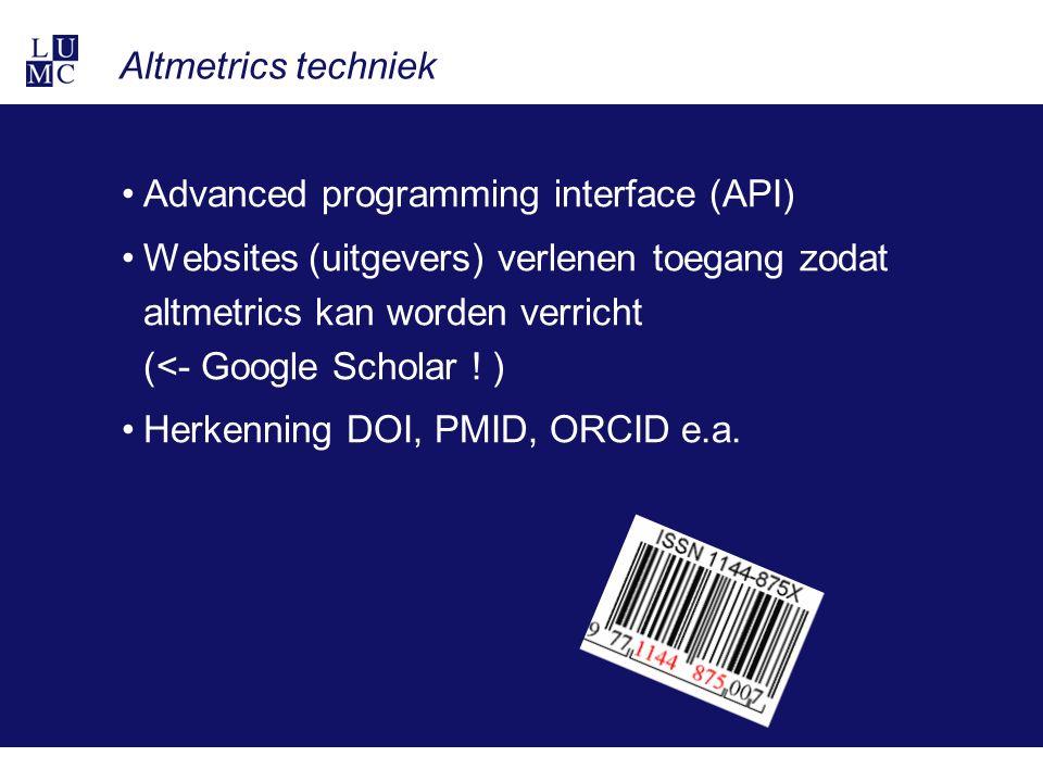 Altmetrics techniek Advanced programming interface (API) Websites (uitgevers) verlenen toegang zodat altmetrics kan worden verricht (<- Google Scholar .