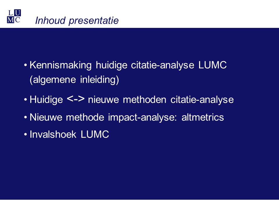 Inhoud presentatie Kennismaking huidige citatie-analyse LUMC (algemene inleiding) Huidige nieuwe methoden citatie-analyse Nieuwe methode impact-analyse: altmetrics Invalshoek LUMC