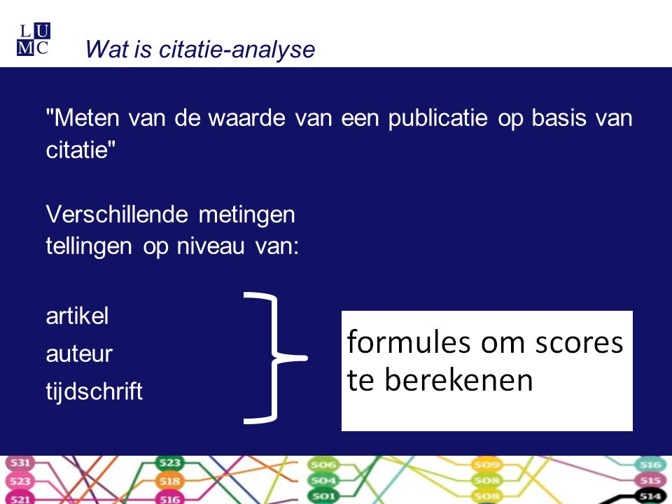 Wat is citatie-analyse Meten van de waarde van een publicatie op basis van citatie Verschillende metingen tellingen op niveau van: artikel auteur tijdschrift