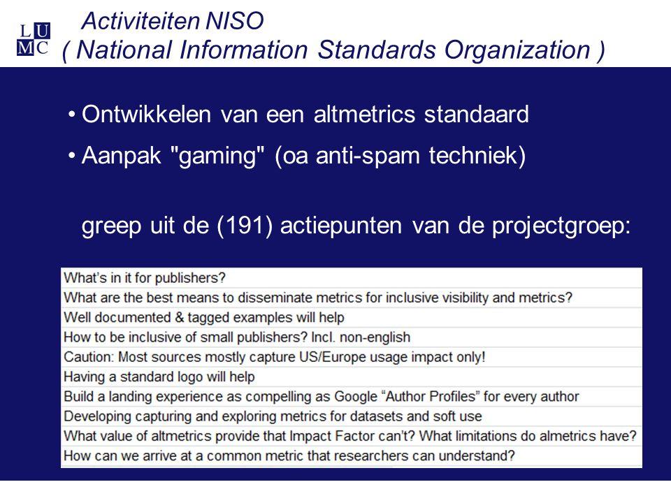 Activiteiten NISO ( National Information Standards Organization ) Ontwikkelen van een altmetrics standaard Aanpak gaming (oa anti-spam techniek) greep uit de (191) actiepunten van de projectgroep: