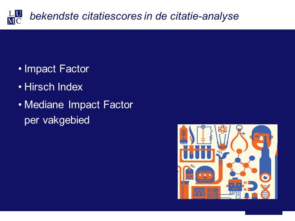9 januari 2013 bekendste citatiescores in de citatie-analyse Impact Factor Hirsch Index Mediane Impact Factor per vakgebied
