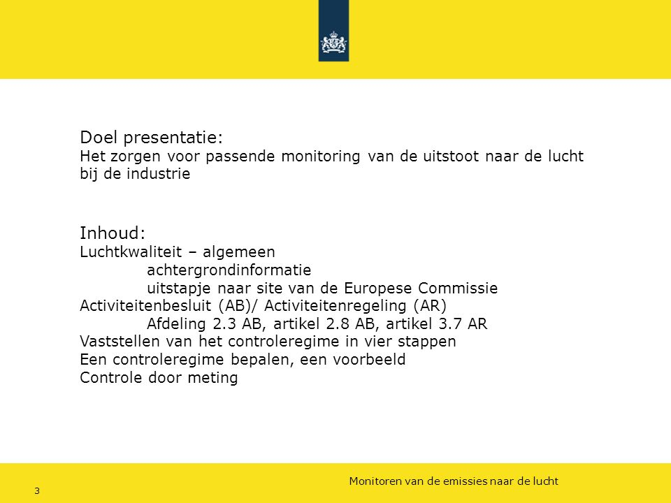 Rijkswaterstaat (InfoMil) 3Ozon en F-gassen regelgeving Rijkswaterstaat (InfoMil) Toezicht lucht in het Activiteitenbesluit Monitoren van de emissies